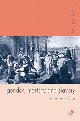 Gender, Mastery, and Slavery By Foster, William Henry