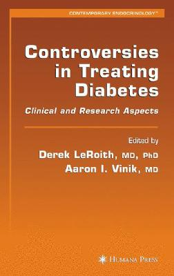 Controversies in Treating Diabetes By Leroith, Derek (EDT)/ Vinik, Aaron I. (EDT)