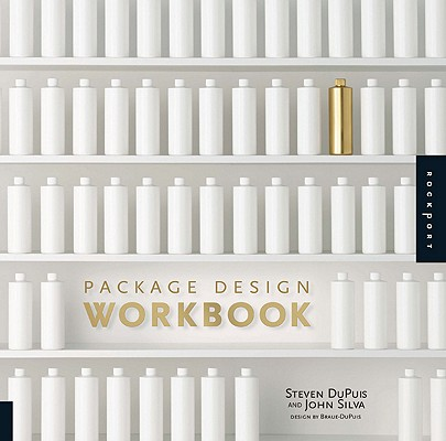 Package Design Workbook By Dupuis, Steven/ Silva, John
